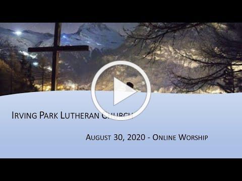 Irving Park Lutheran Church Worship Service, August 30, 2020