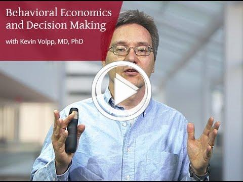 Behavioral Economics and Decision Making with Kevin Volpp, MD, PhD