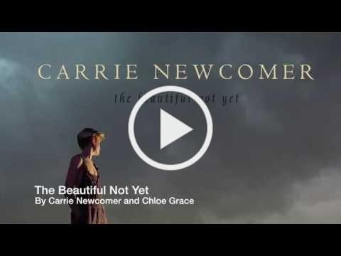 The Beautiful Not Yet by Carrie Newcomer & Chloe Grace