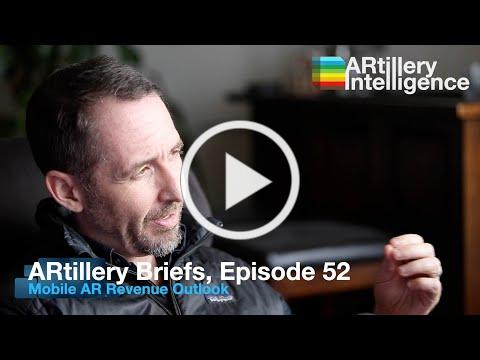 ARtillery Briefs, Episode 52: Mobile AR Revenue Outlook