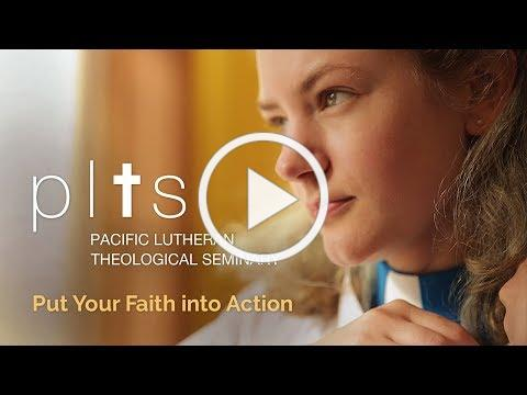 Pacific Lutheran Theological Seminary - Put Your Faith into Action