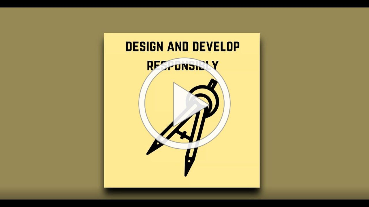 Design and Develop Responsibly