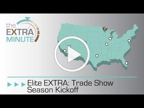 Elite EXTRA: Trade Show Season Kickoff