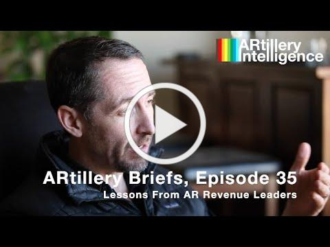 ARtillery Briefs, Episode 35: Lessons from AR Revenue Leaders, Part I