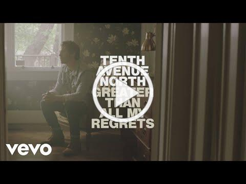 Tenth Avenue North - Greater Than All My Regrets (Official Music Video)