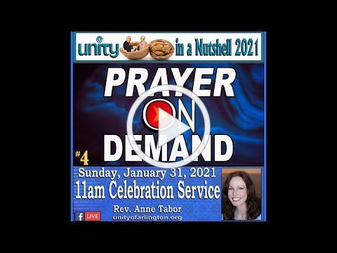 01.31.2021 PRAYER ON DEMAND by Rev. Anne Tabor - UNITY IN A NUTSHELL #4