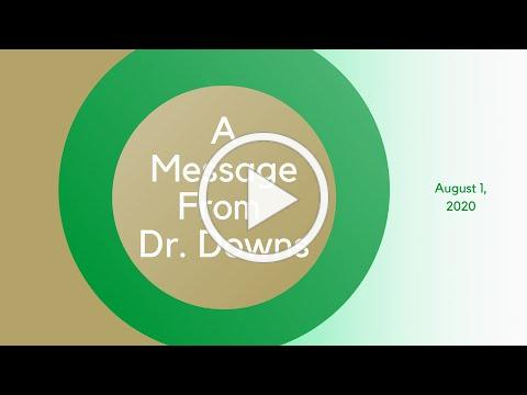 A Message from Dr. Downs - 8.1.20