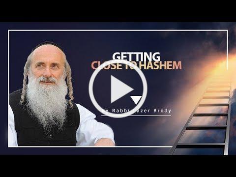 Getting Close to Hashem   Rabbi Lazer Brody