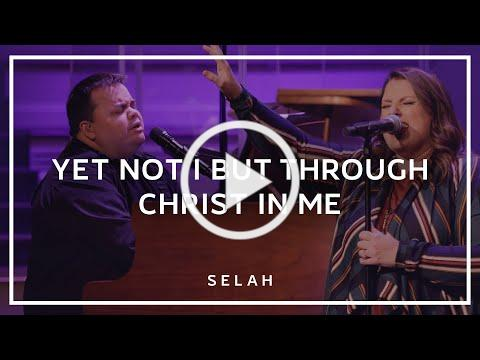 Yet Not I But Through Christ In Me (Live) - Selah [Official Video]