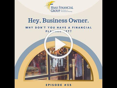 Ep # 35: Hey Business Owner. Why Don't You Have A Financial Planner Yet?