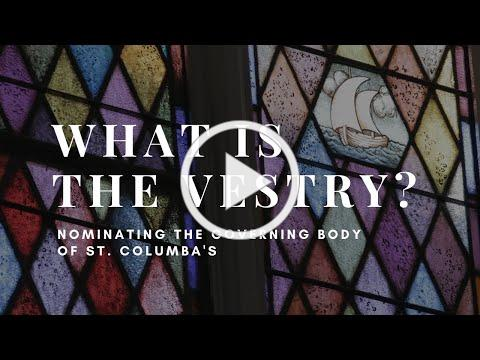 What is the vestry? Nominating the governing body of St. Columba's