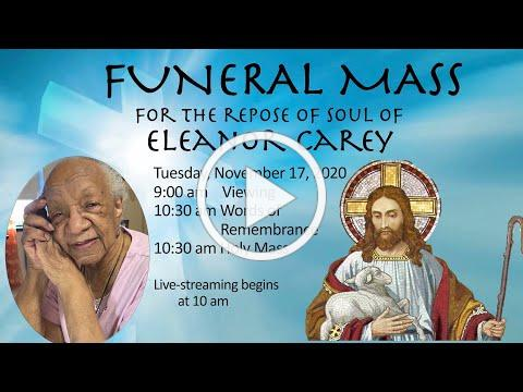 Funeral Mass for Eleanor Carey- 11/17/20 at 10am (starts with Words of Remembrance).