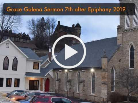 Grace Galena Sermon 7th after Epiphany 2019