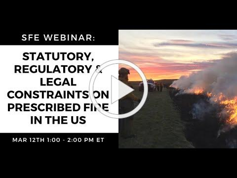 SFE Webinar: Statutory, Regulatory and Legal Constraints on Prescribed Fire in the USA