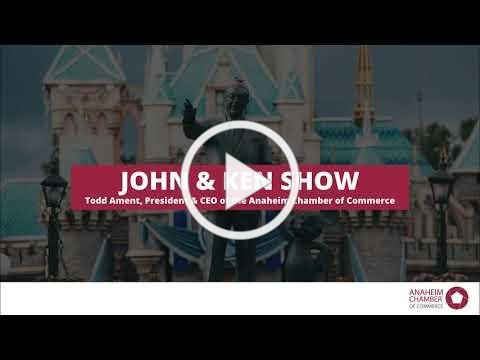 John & Ken Show Featuring Todd Ament, President & CEO of the Anaheim Chamber of Commerce