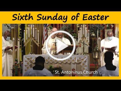 SUNDAY MASS - Sixth Sunday of Easter- St Antoninus Church, May 9, 2021 @ 10am
