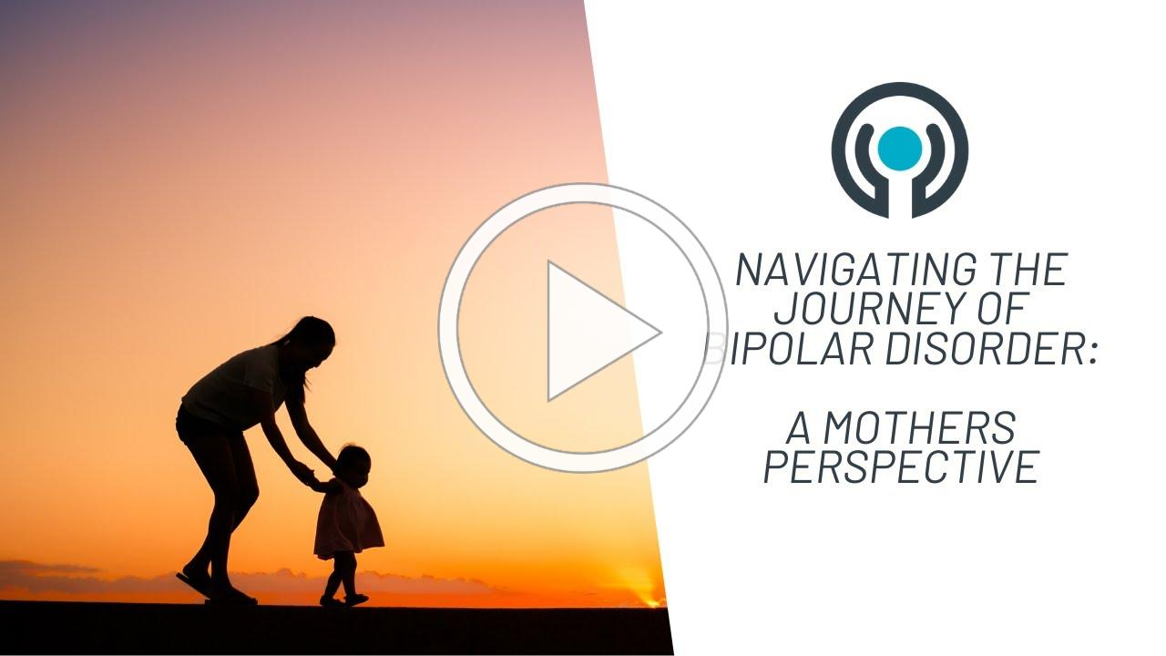 Navigating The Journey Of Bipolar Disorder: A Mothers Perspective