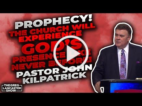 PROPHECY! Pastor John Kilpatrick: The Church Will Experience God's Presence like NEVER BEFORE!