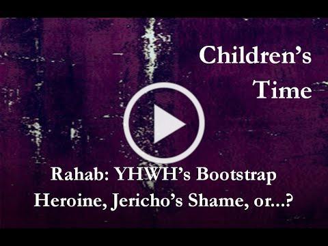 Bad Girls of the Bible Children's Time   Rahab; Heroine, Shame, or...?