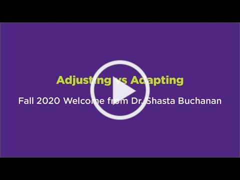 Adjusting vs Adapting - Fall 2020 Welcome from Dr. Shasta Buchanan