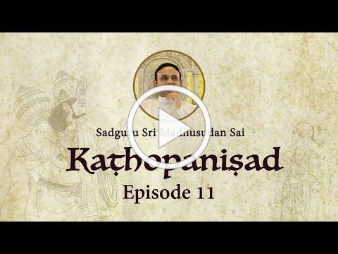 Kathopanishad - Episode 11 - The truth behind all the Existence