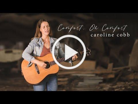 Caroline Cobb: Comfort, Oh Comfort [Official Video]