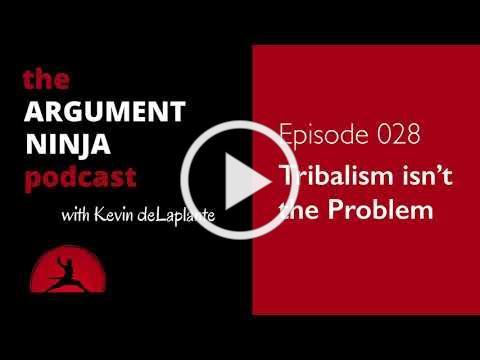 028 - Tribalism isn't the Problem