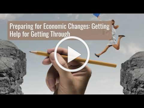 Preparing for Economic Changes: Getting Help for Getting Through