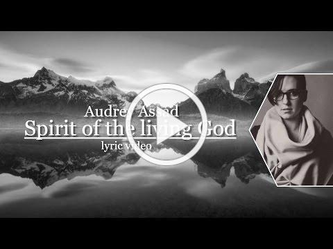Audrey Assad - Spirit of the living God [Lyrics]
