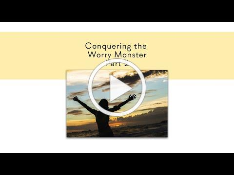 Conquering the Worry Monster Part 2