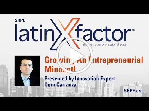 latinXfactor™: Growing An Entrepreneurial Mindset!