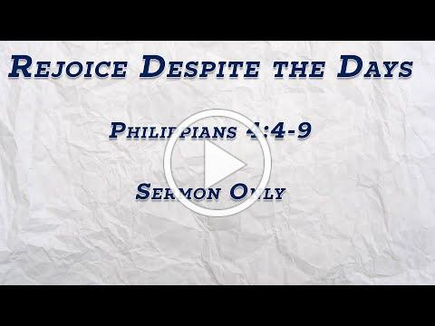 Rejoice Despite the Days (Philippians 4:4-9) - SERMON ONLY