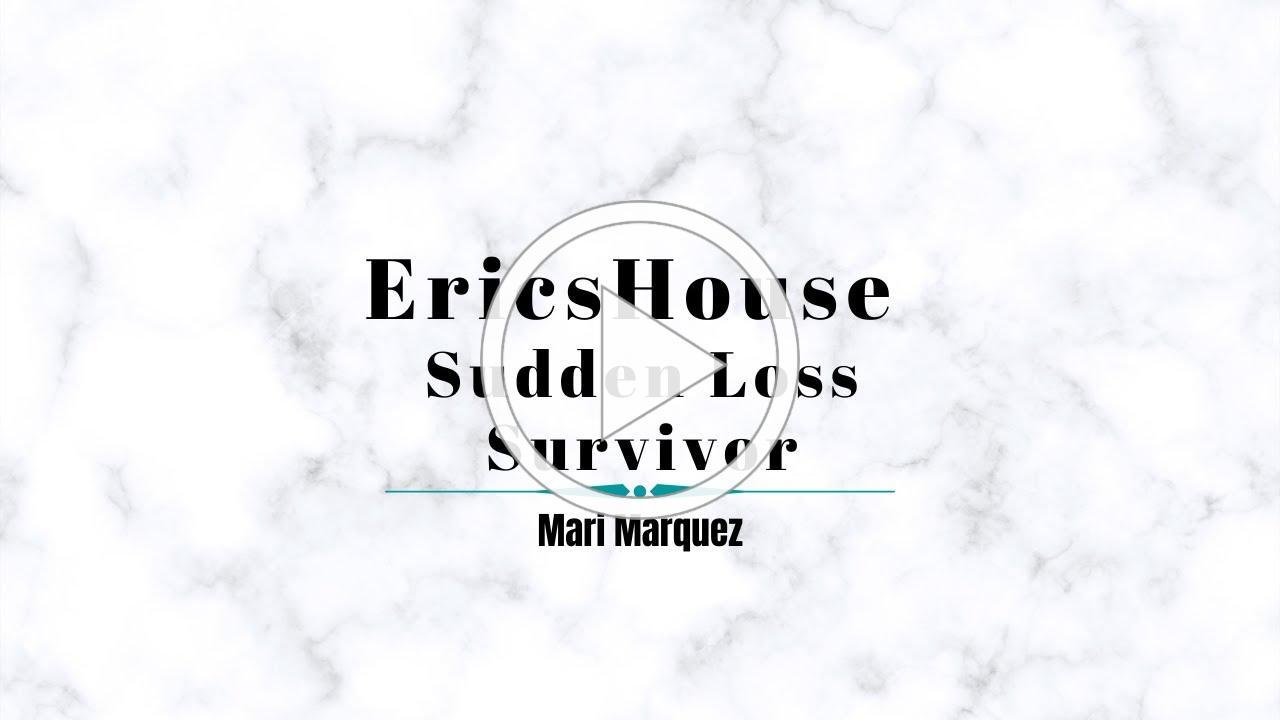 EricsHouse Sudden Loss Survivor- Mari Marquez