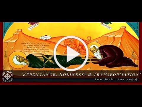 """Repentance, Holiness, & Transformation"" Father Dahdal's Sermon 4|18|21"