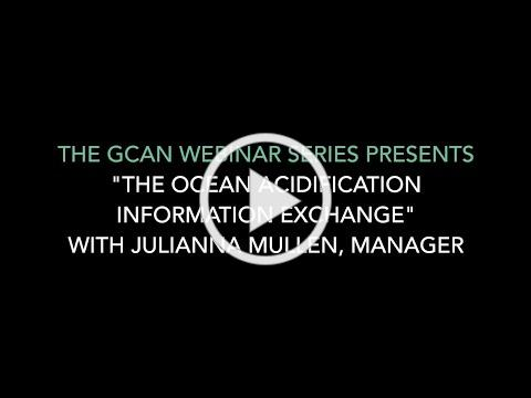 "GCAN Webinar Series Presents ""The Ocean Acidification Information Exchange"""