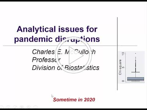 Analytical Issues for Pandemic Disruptions - Charles McCulloch, Professor