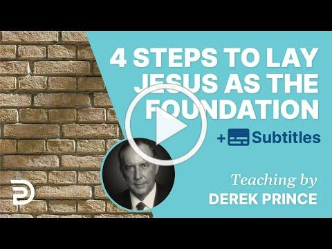 4 Steps To Lay Jesus As Foundation In Your Life | Derek Prince