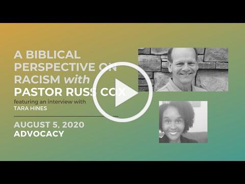 A Biblical Perspective on Race & Racism with Pastor Russ Cox | ADVOCACY | August 5, 2020