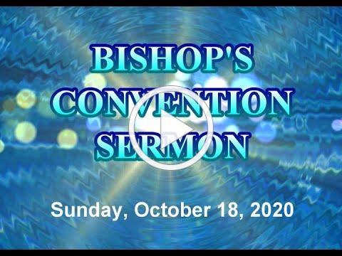 VIDEO BISHOP'S CONVENTION SERMON 10 18 2020