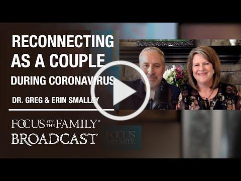 Reconnecting as a Couple During the Coronavirus Outbreak - Dr. Greg and Erin Smalley