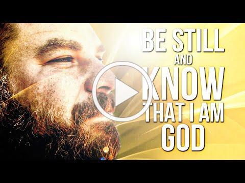 Be Still And Know I Am God