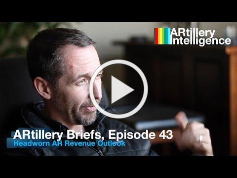 ARtillery Briefs, Episode 43: Headworn AR Revenue Outlook