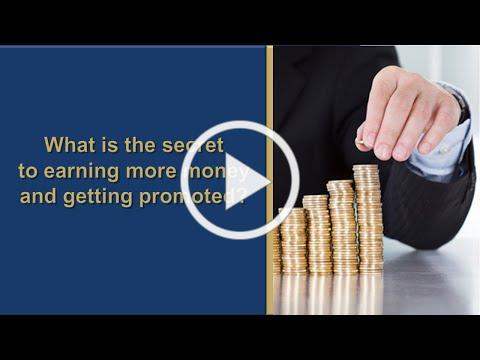 What is the secret to earning more money and getting promoted?