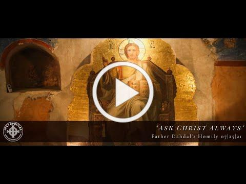 """""""Ask Christ Always"""" Father Dahdal's Homily 7 25 21"""