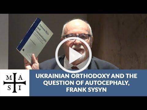 Ukrainian Orthodoxy and the Question of Autocephaly, Frank Sysyn