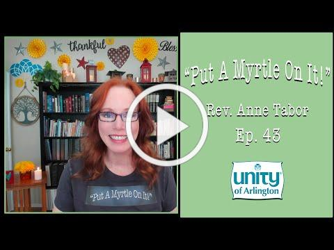"""08.27.2021 """"Put A Myrtle On It!"""" Ep. 43 by Rev. Anne Tabor"""