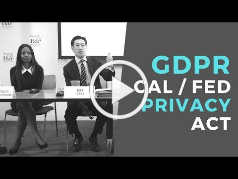 The GDPR, the California Consumer Privacy Act and a Possible Federal Privacy Act.
