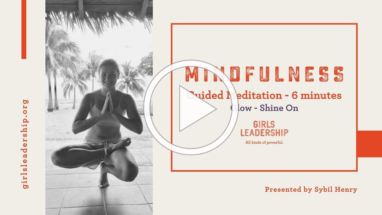 Girls Leadership Mindfulness 6 minutes Glow Mar 30 2020