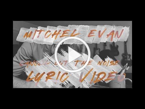 Mitchel Evan - Cancel Out The Noise (Lyric video)