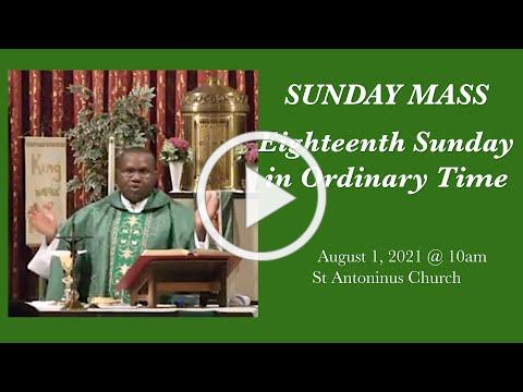 18th Sunday in Ordinary Time- St Antoninus Church, August 1 2021 @ 10am